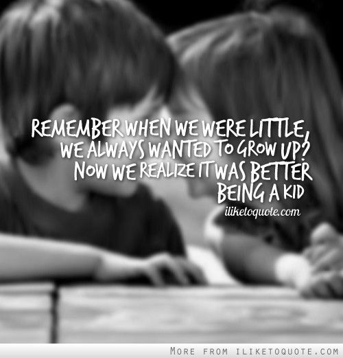 Remember when we were little, we always wanted to grow up? Now we realize it was better being a kid. #life #quotes #lifequotes