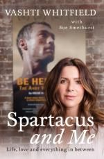 Spartacus and Me : Life, Love and Everything In-Between - Vashti Whitfield