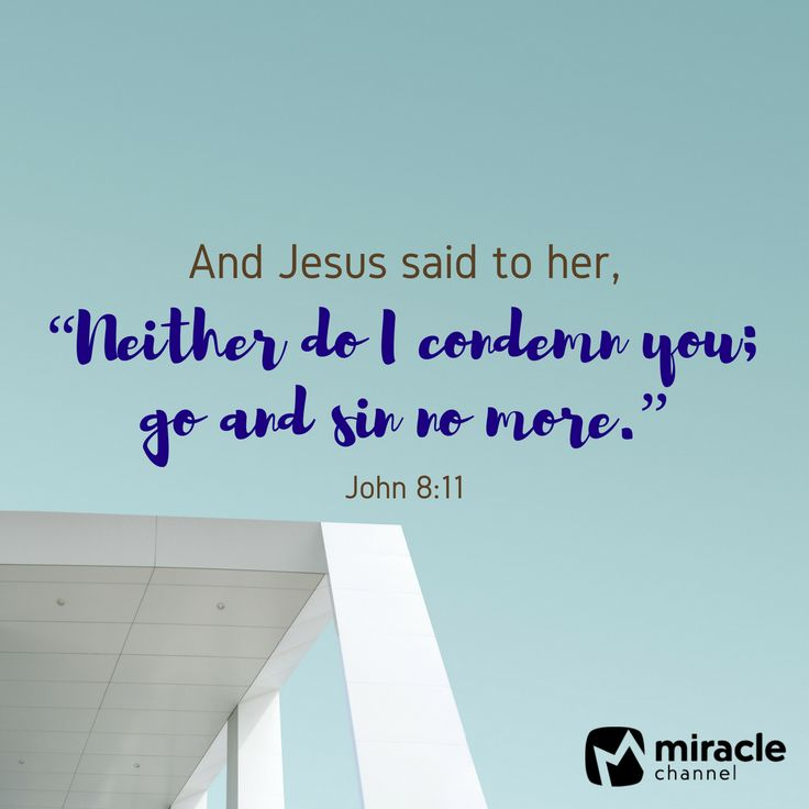 """And Jesus said to her, """"Neither do I condemn you; go and sin no more."""" John 8:11 #MiracleChannel BibleVerse"""