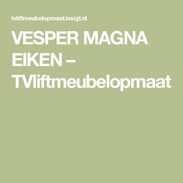 VESPER MAGNA EIKEN – TVliftmeubelopmaat