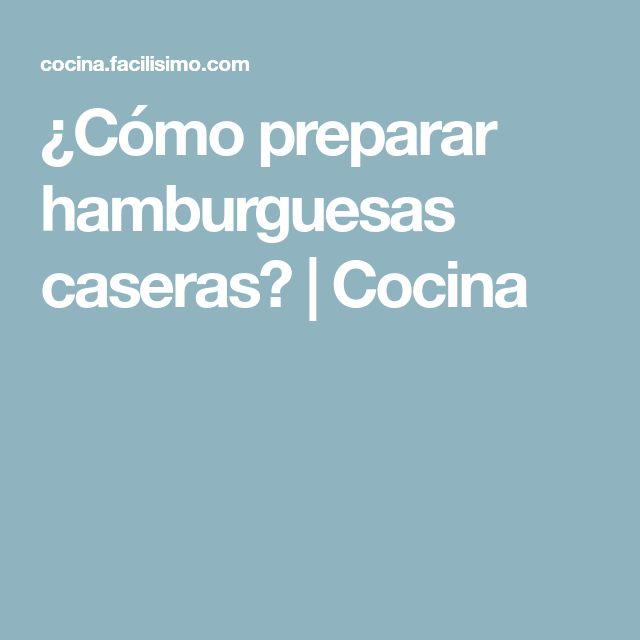 ¿Cómo preparar hamburguesas caseras?   Cocina