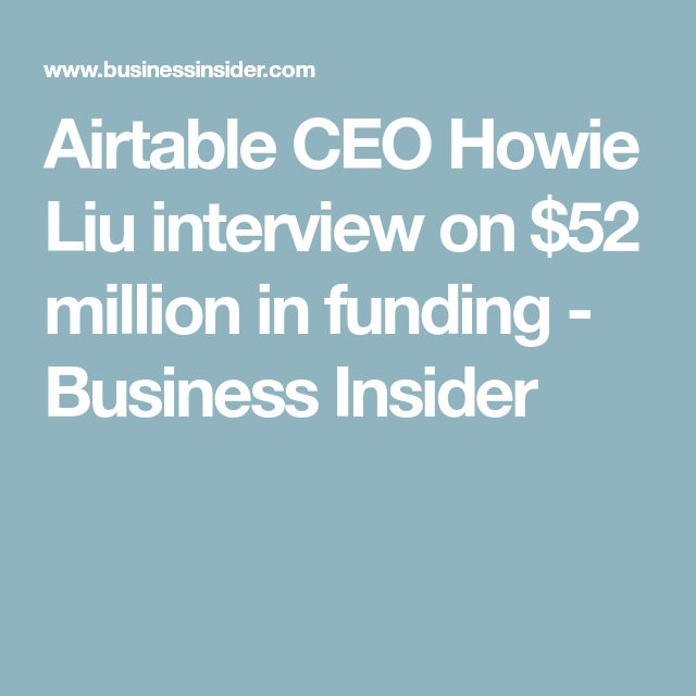 Airtable CEO Howie Liu interview on $52 million in funding - Business Insider