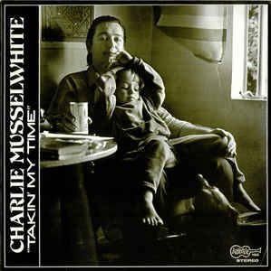 Charlie Musselwhite - Takin' My Time (Vinyl, LP, Album) at Discogs