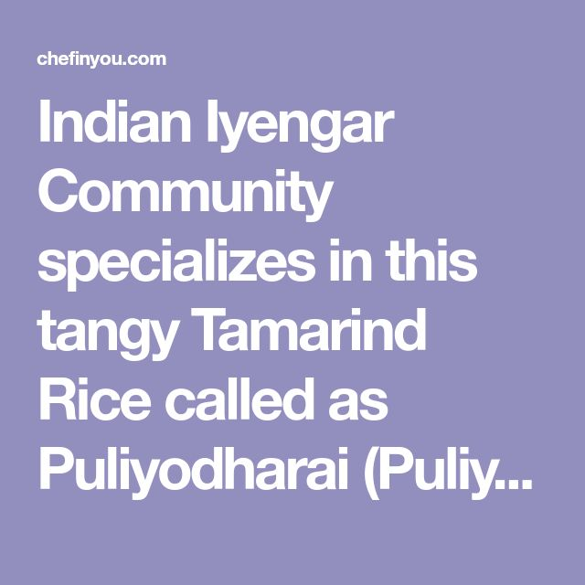 Indian Iyengar Community specializes in this tangy Tamarind Rice called as Puliyodharai (Puliyogare). Check out the step by step recipe for authentic recipe.
