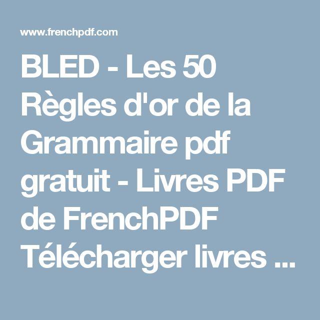 BLED - Les 50 Règles d'or de la Grammaire pdf gratuit - Livres PDF de FrenchPDF Télécharger livres pdf