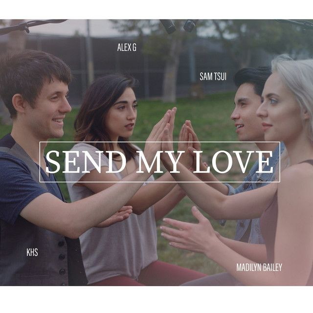 Send My Love (To Your New Lover), a song by Sam Tsui, Madilyn Bailey, Alex G, Kurt Hugo Schneider on Spotify