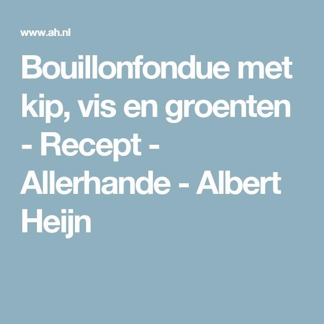 Bouillonfondue met kip, vis en groenten - Recept - Allerhande - Albert Heijn