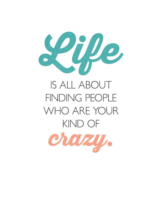 Life is all about finding people who are  Your Kind of Crazy |   Find your TRIBE!  FREE PRINTABLE - landeelu.com