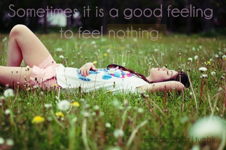 Is good to feel nothing :)