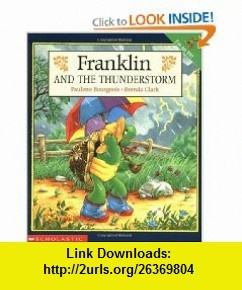 Franklin And The Thunderstorm (9780590026352) Paulette Bourgeois, Brenda Clark , ISBN-10: 0590198386  , ISBN-13: 978-0590026352 , ASIN: 0590026356 , tutorials , pdf , ebook , torrent , downloads , rapidshare , filesonic , hotfile , megaupload , fileserve