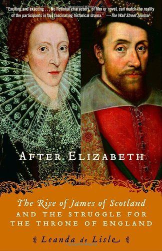 """""""After Elizabeth: The Rise of James of Scotland and the Struggle for the Throne of England"""" by Leanda de Lisle. A great book to help you make the transition from the reign of Elizabeth I to the Stuart age in England."""
