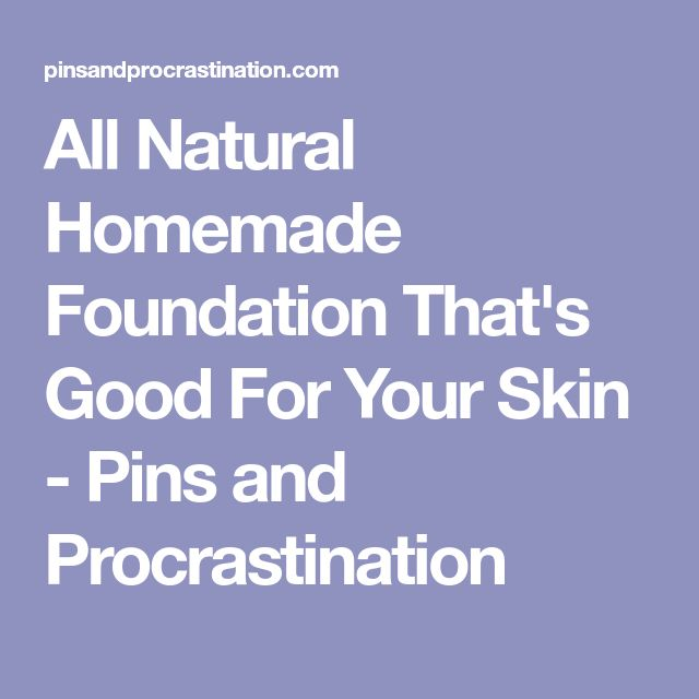 All Natural Homemade Foundation That's Good For Your Skin - Pins and Procrastination