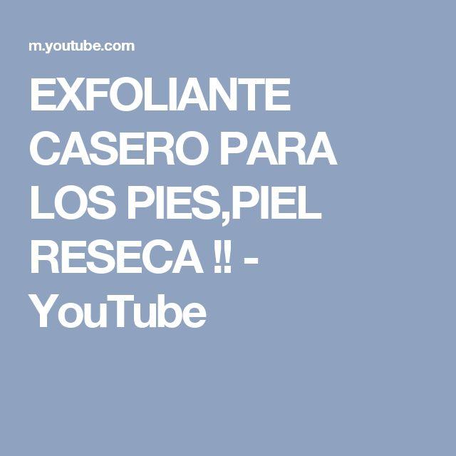 EXFOLIANTE CASERO PARA LOS PIES,PIEL RESECA !! - YouTube