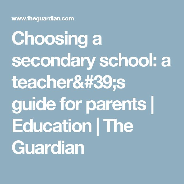 Choosing a secondary school: a teacher's guide for parents | Education | The Guardian