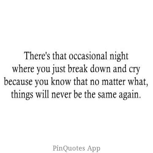 Things will never be the same... You can't get over a broken heart when someone keeps stabbing you in it.......
