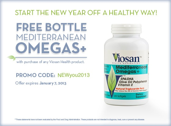 Ring in the new year with a complimentary bottle of Omega-3 fish oil supplements! Enter NEWyou2013 with the purchase of any Viosan Health product at checkout, and receive a one-month supply of Mediterranean Omegas+! Offer expires January 7, 2013.