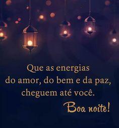 Boa noite - Que as energias dos amor cheguem até você!