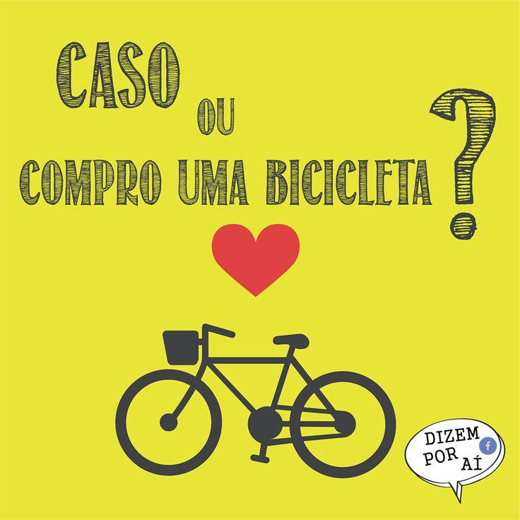 Caso ou compro uma bicicleta? Dúvida cruel frases | vida | quotes | citação