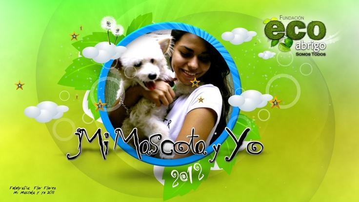 Mi Mascota y Yo 2012.  Registrate en EcoAbrigo y Participa.  @EcoabrigoRed