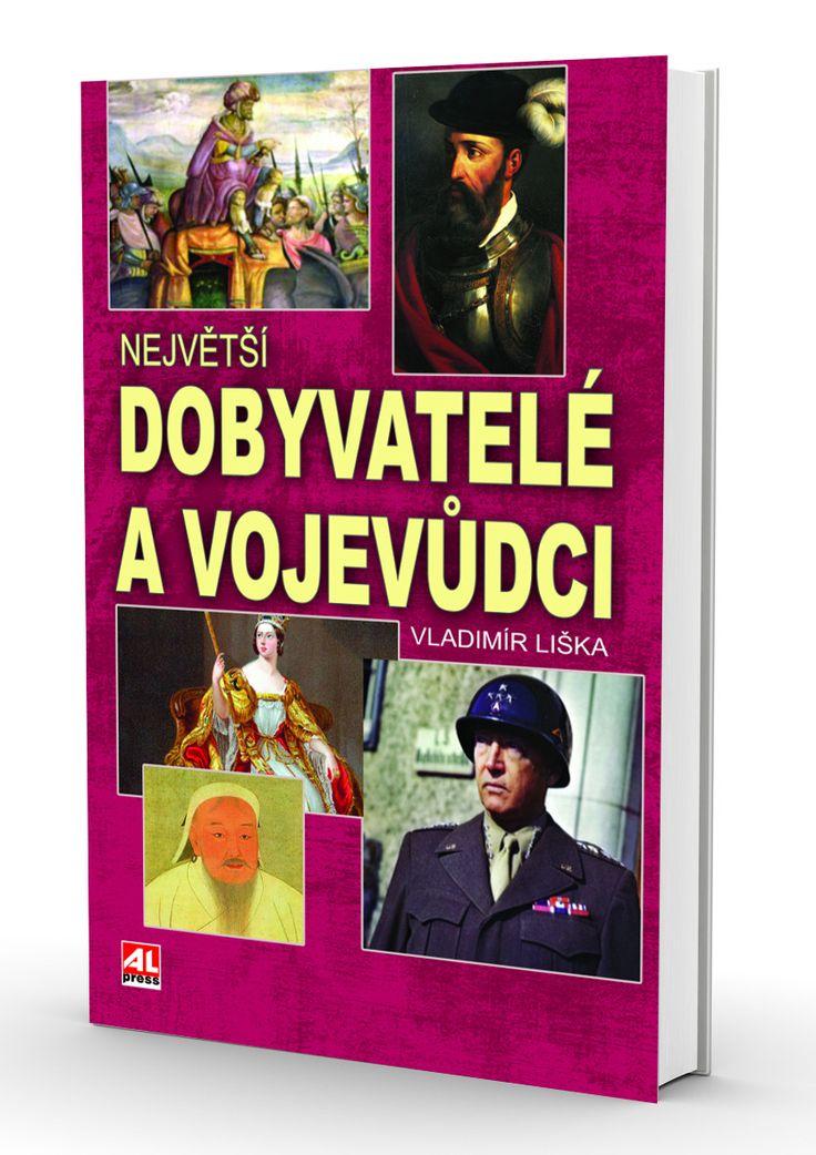 NEJVĚTŠÍ DOBYVATELÉ A VOJEVŮDCI - Vladimír Liška http://www.alpress.cz/nejvetsi-dobyvatele-a-vojevudci/