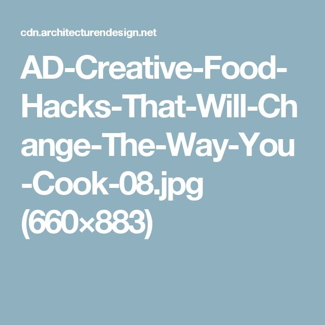 AD-Creative-Food-Hacks-That-Will-Change-The-Way-You-Cook-08.jpg (660×883)