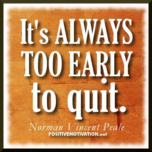 norman vincent peale quotes with images | Never Quit Quotes – It's always too early to quit – Positive ...