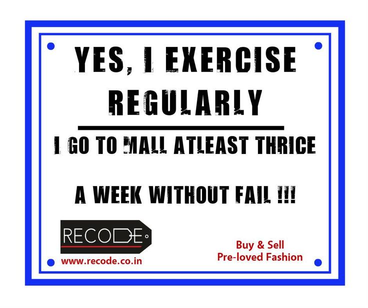 Shopping is the best Exercise! www.recode.co.in