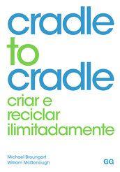 Cradle to cradle - Michael Braungart - Editora Gustavo Gili (BR) R$75,00