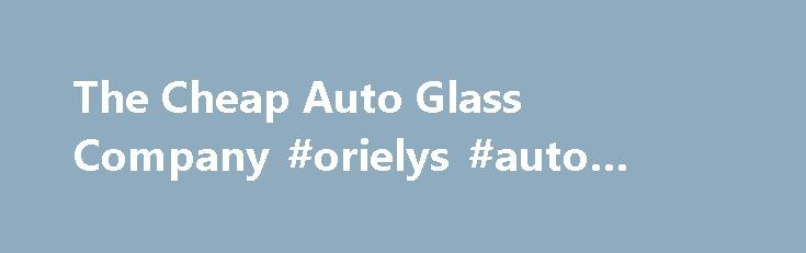 The Cheap Auto Glass Company #orielys #auto #parts http://auto.remmont.com/the-cheap-auto-glass-company-orielys-auto-parts/  #cheap auto glass # The Cheap Auto Glass Company Harlingen. TX 78552 Services Hours Mon: 8:00am – 5:00pm Tue: 8:00am – 5:00pm Wed: 8:00am – 5:00pm Thu: 8:00am – 5:00pm Fri: 8:00am – 5:00pm Sat: Closed Sun: Closed Reliable Auto Glass Repair Shop in Harlingen, TX A Harlingen, TX, auto glass repair shop can fix [...]Read More...The post The Cheap Auto Glass Company…