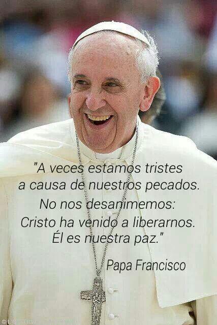 No estes triste es el mensaje del #PapaFrancisco