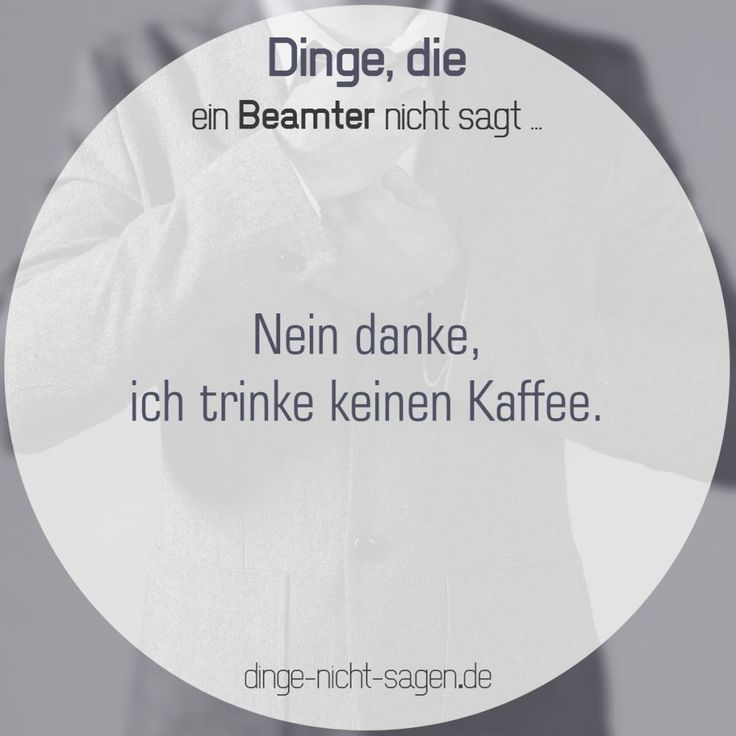 Nein danke, ich trinke keinen Kaffee.  Mehr Sprüche: www.dinge-nicht-sagen.de  #kaffee #trinken #büro #beamter #spaß #witz