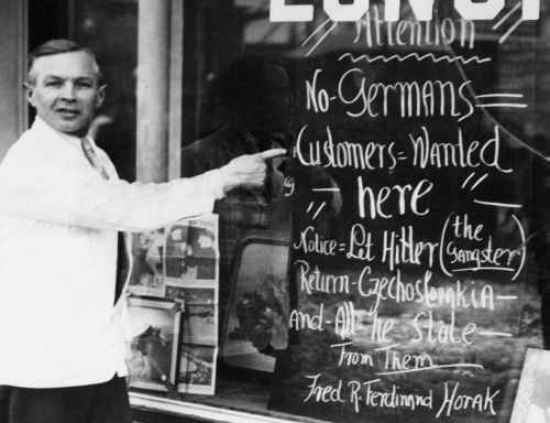 No-Germans [sic] customers wanted here. Notice: Let Hitler (the gangster) return Czechoslovakia and all he stole from them.  In March 1939, Fred Horak of Somerville, Massachusetts owned a small lunch room. At the official announcement of Nazi Germany's annex of Czechoslovakia (thanks to the Munich Agreement in 1938), he expressed his anger on the windows of his establishment for all to see.Fred Horak was a native of Prague, Czechoslovakia who had immigrated to the United States in the…