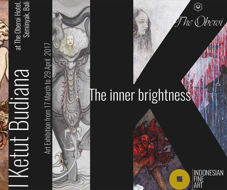 The Inner Brightness I Ketut Budiana   Art Exhibition in The Oberoi Hotel, Bali. From 17 March to 29 April, 2017.