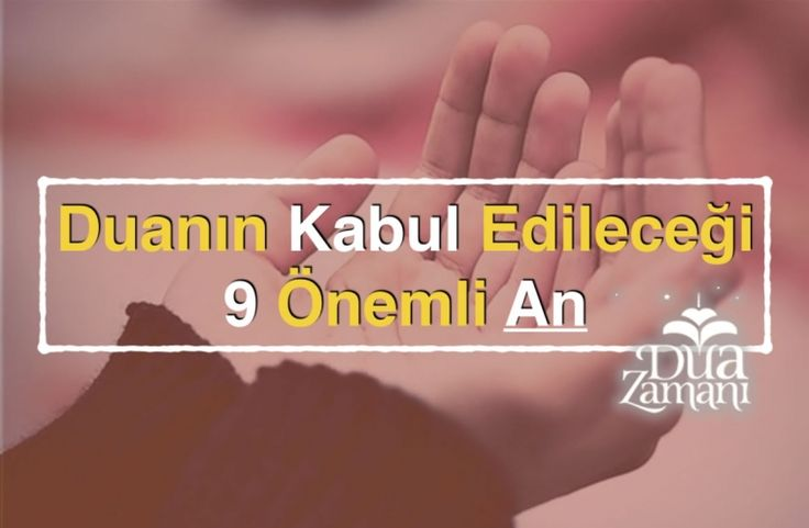 DUANIN KABUL EDİLECEĞİ 9 ÖNEMLİ AN | dindersi.com