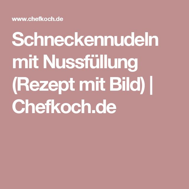 Schneckennudeln mit Nussfüllung (Rezept mit Bild) | Chefkoch.de