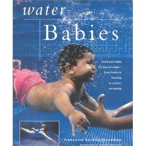 Water Babies: Teach Your Baby the Joys of Water--from Newborn Floating to Toddler Swimming (New Age)