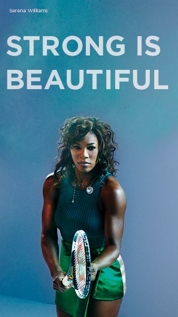 Serena Williams: Strong is Beautiful.