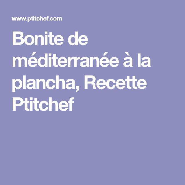 Bonite de méditerranée à la plancha, Recette Ptitchef