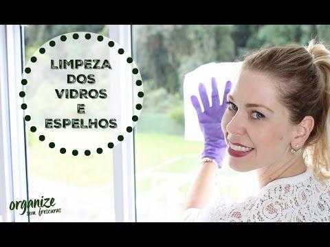 COMO LIMPAR E DEIXAR OS VIDROS E ESPELHOS BRILHANDO | Organize sem Fresc...