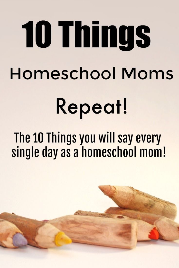 10 Things Homeschool Moms Repeat - 10 things you will say every day as a homeschool mom