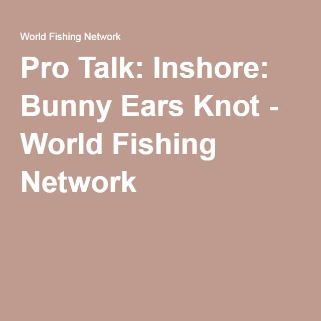 Pro Talk: Inshore: Bunny Ears Knot - World Fishing Network