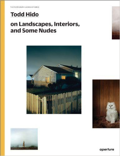 Todd Hido on Landscapes, Interiors, and The Nude: The Photography Workshop Series: Todd Hido, Gregory Halpern: 9781597112970: Amazon.com: Books