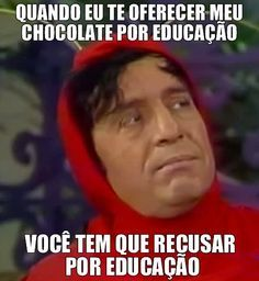 Quando eu te oferecer meu chocolate por educação, você tem que recusar por educação