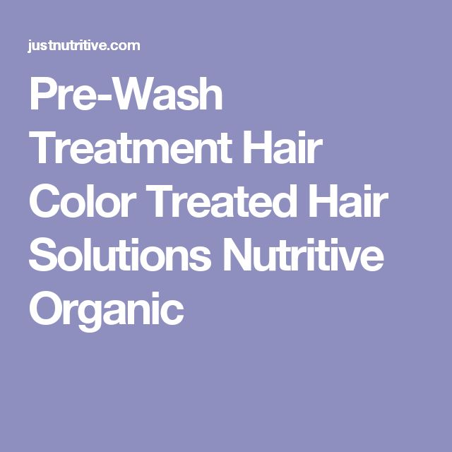 Pre-Wash Treatment Hair Color Treated Hair Solutions Nutritive Organic