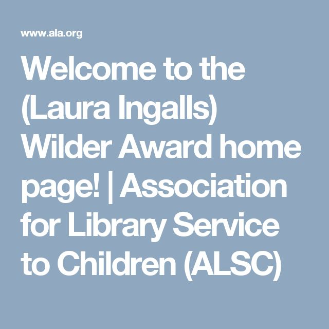 Welcome to the (Laura Ingalls) Wilder Award home page! | Association for Library Service to Children (ALSC)
