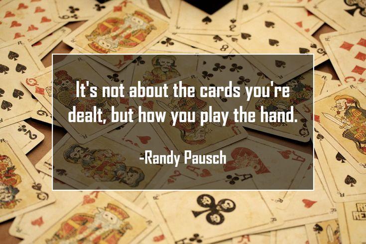 """It's not about the cards you're dealt..."" - Randy Pausch [1024x683]"