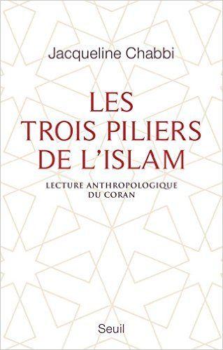 Amazon.fr - Les trois piliers de l'islam : Lecture anthropologique du Coran - Jacqueline Chabbi - Livres