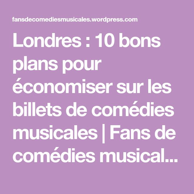 Londres : 10 bons plans pour économiser sur les billets de comédies musicales | Fans de comédies musicales