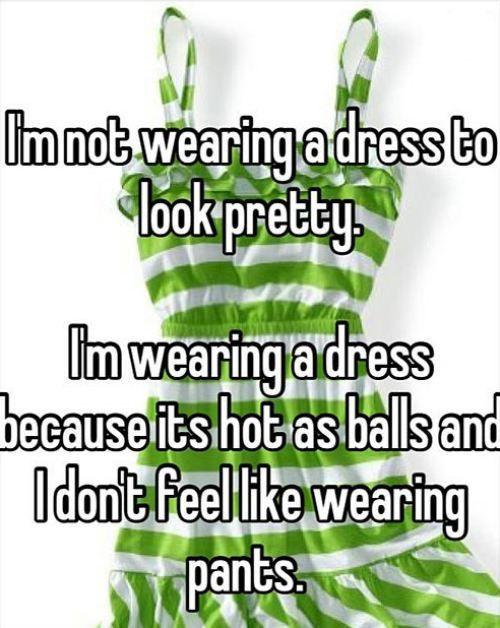 So true.. but then my legs get sweaty
