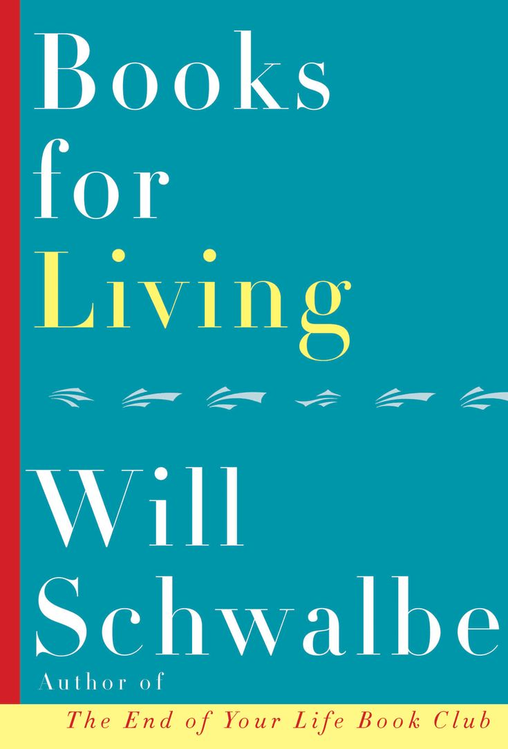 Books For Living By Will Schwalbe, Author Of The End Of Your Life Book Club